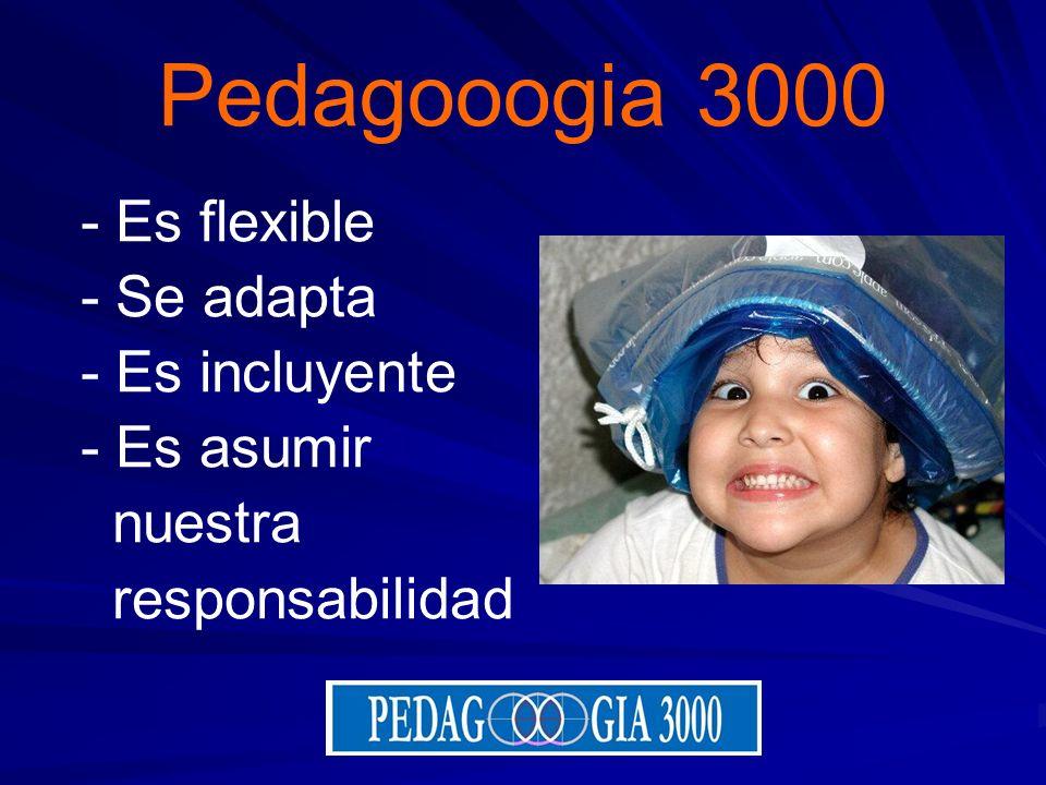 Pedagooogia 3000 - Es flexible - Se adapta - Es incluyente - Es asumir nuestra responsabilidad