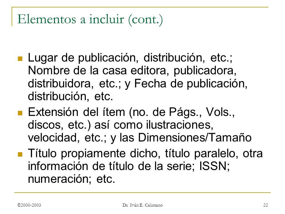 ©2000-2003 Dr. Iván E. Calimano 22 Elementos a incluir (cont.) Lugar de publicación, distribución, etc.; Nombre de la casa editora, publicadora, distr