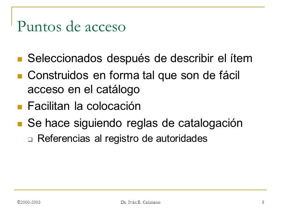 ©2000-2003 Dr. Iván E. Calimano 8 Seleccionados después de describir el ítem Construidos en forma tal que son de fácil acceso en el catálogo Facilitan