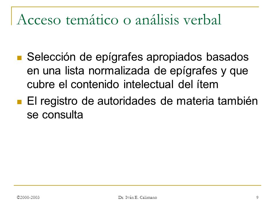©2000-2003 Dr. Iván E. Calimano 9 Acceso temático o análisis verbal Selección de epígrafes apropiados basados en una lista normalizada de epígrafes y