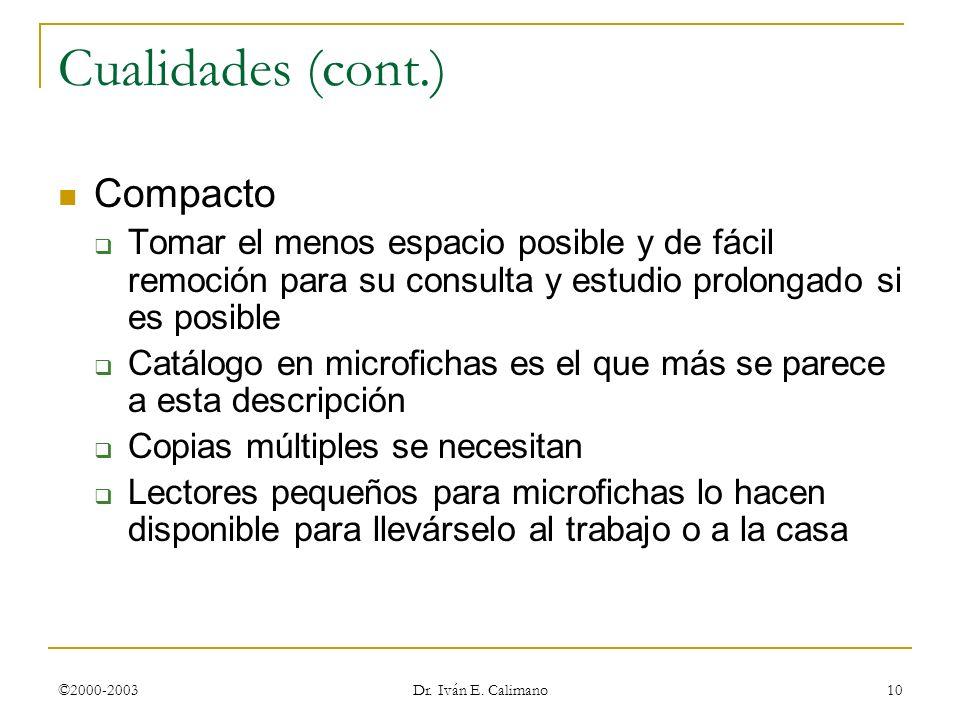 ©2000-2003 Dr. Iván E. Calimano 10 Cualidades (cont.) Compacto Tomar el menos espacio posible y de fácil remoción para su consulta y estudio prolongad