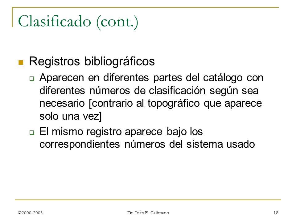 ©2000-2003 Dr. Iván E. Calimano 18 Clasificado (cont.) Registros bibliográficos Aparecen en diferentes partes del catálogo con diferentes números de c