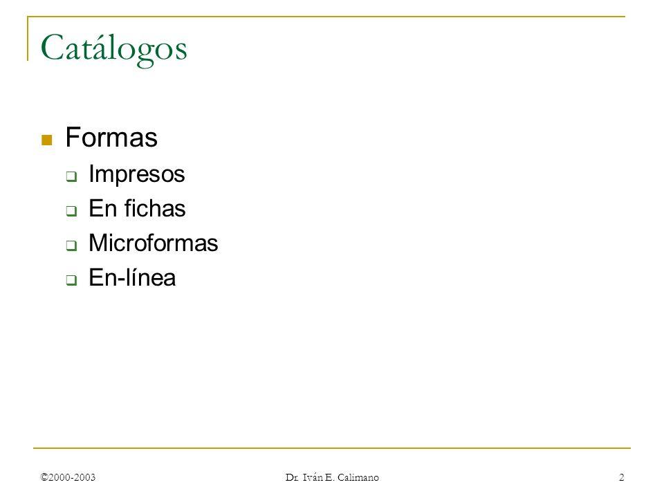 ©2000-2003 Dr. Iván E. Calimano 2 Catálogos Formas Impresos En fichas Microformas En-línea