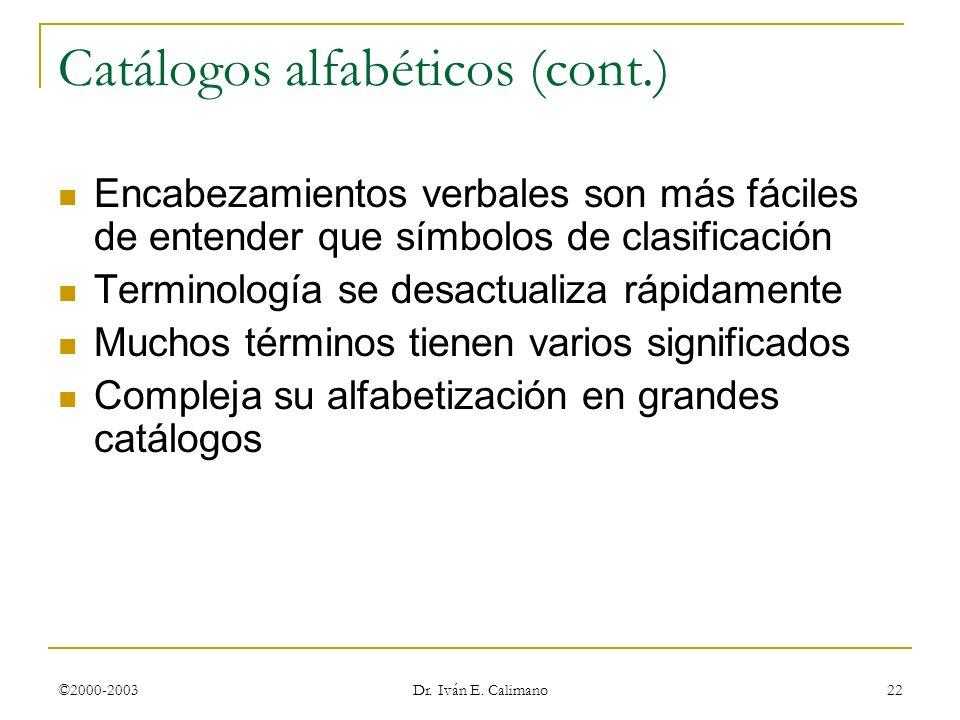 ©2000-2003 Dr. Iván E. Calimano 22 Catálogos alfabéticos (cont.) Encabezamientos verbales son más fáciles de entender que símbolos de clasificación Te