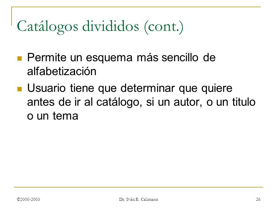 ©2000-2003 Dr. Iván E. Calimano 26 Permite un esquema más sencillo de alfabetización Usuario tiene que determinar que quiere antes de ir al catálogo,
