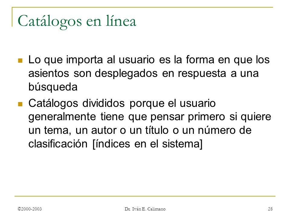 ©2000-2003 Dr. Iván E. Calimano 28 Catálogos en línea Lo que importa al usuario es la forma en que los asientos son desplegados en respuesta a una bús