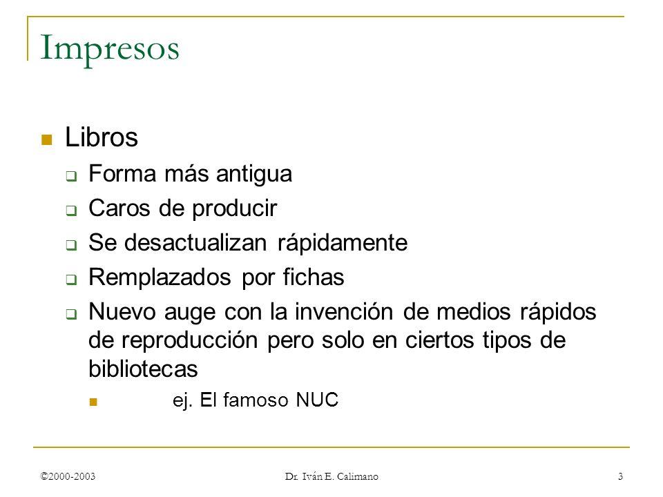 ©2000-2003 Dr. Iván E. Calimano 3 Impresos Libros Forma más antigua Caros de producir Se desactualizan rápidamente Remplazados por fichas Nuevo auge c