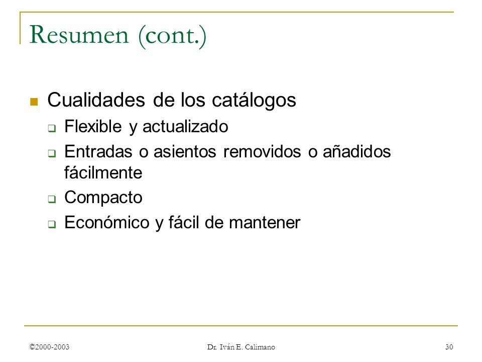 ©2000-2003 Dr. Iván E. Calimano 30 Resumen (cont.) Cualidades de los catálogos Flexible y actualizado Entradas o asientos removidos o añadidos fácilme