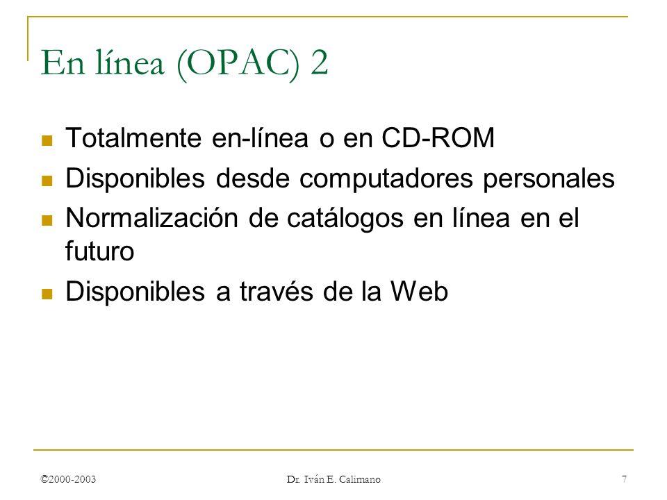 ©2000-2003 Dr. Iván E. Calimano 7 Totalmente en-línea o en CD-ROM Disponibles desde computadores personales Normalización de catálogos en línea en el