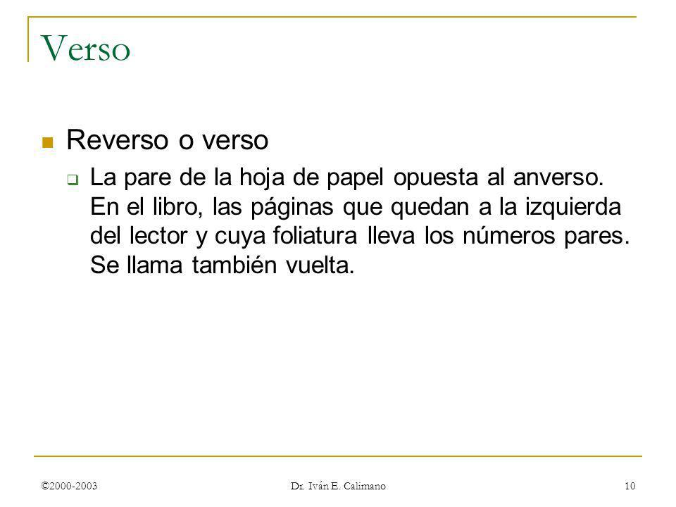 ©2000-2003 Dr. Iván E. Calimano 10 Verso Reverso o verso La pare de la hoja de papel opuesta al anverso. En el libro, las páginas que quedan a la izqu