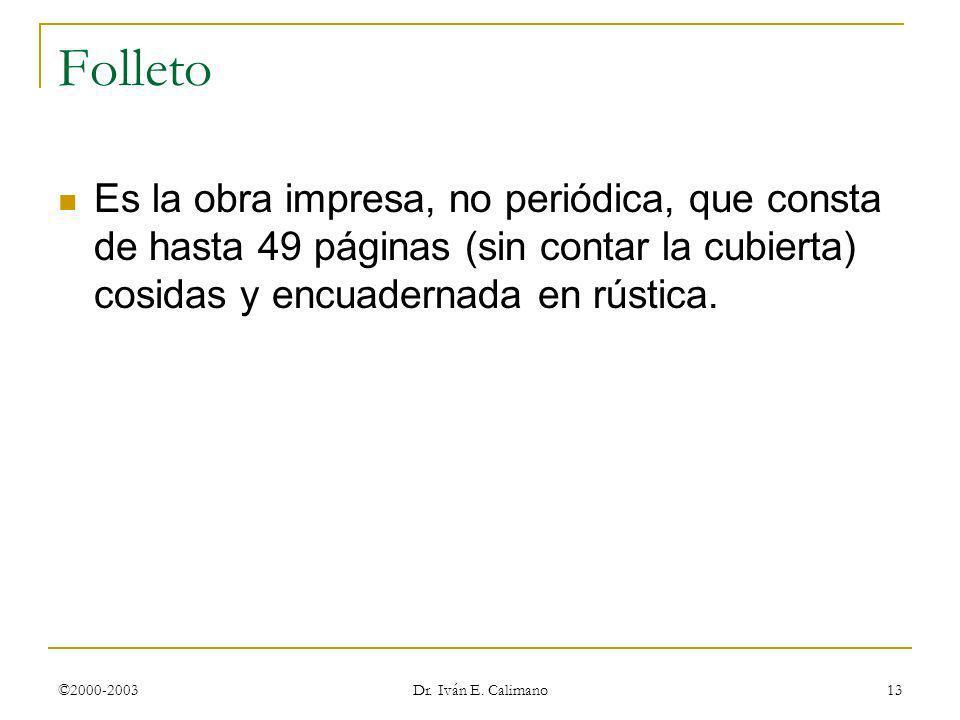 ©2000-2003 Dr. Iván E. Calimano 13 Folleto Es la obra impresa, no periódica, que consta de hasta 49 páginas (sin contar la cubierta) cosidas y encuade