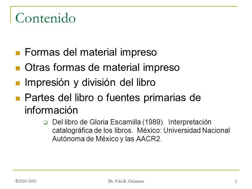 ©2000-2003 Dr. Iván E. Calimano 2 Contenido Formas del material impreso Otras formas de material impreso Impresión y división del libro Partes del lib