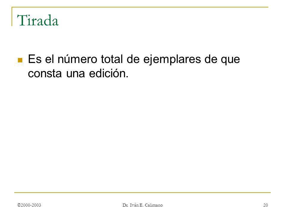 ©2000-2003 Dr. Iván E. Calimano 20 Tirada Es el número total de ejemplares de que consta una edición.