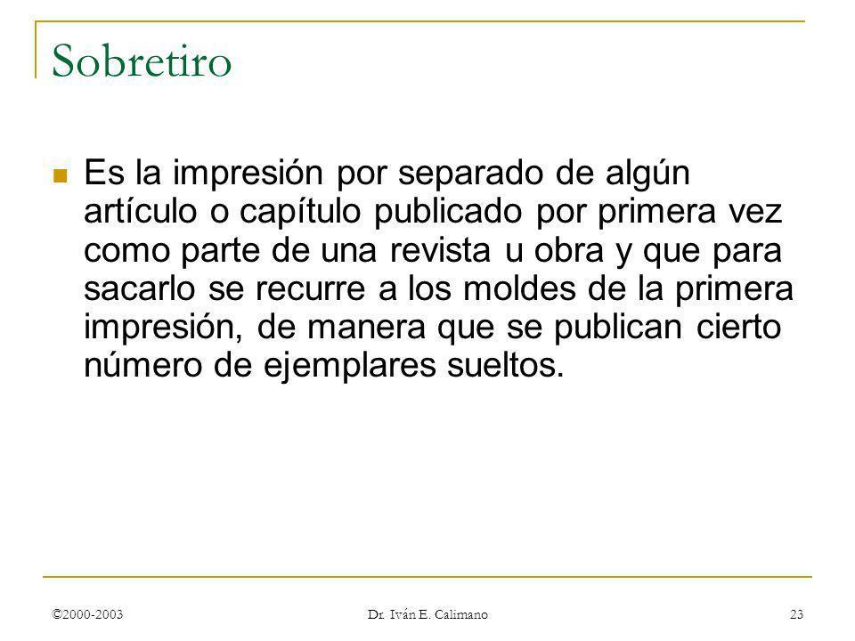 ©2000-2003 Dr. Iván E. Calimano 23 Sobretiro Es la impresión por separado de algún artículo o capítulo publicado por primera vez como parte de una rev