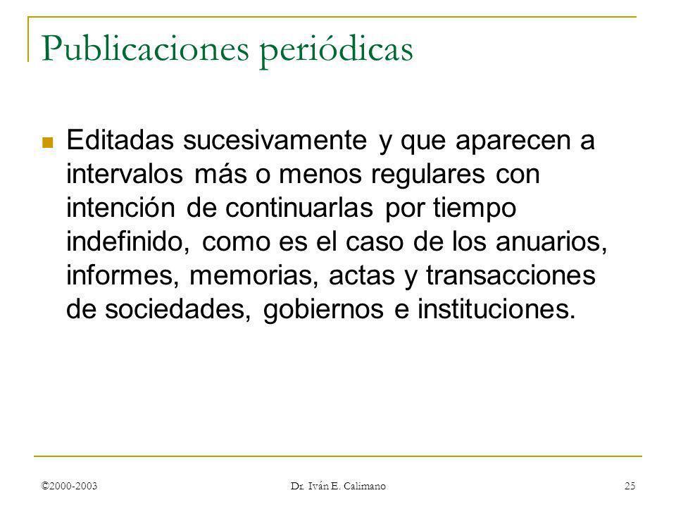 ©2000-2003 Dr. Iván E. Calimano 25 Publicaciones periódicas Editadas sucesivamente y que aparecen a intervalos más o menos regulares con intención de