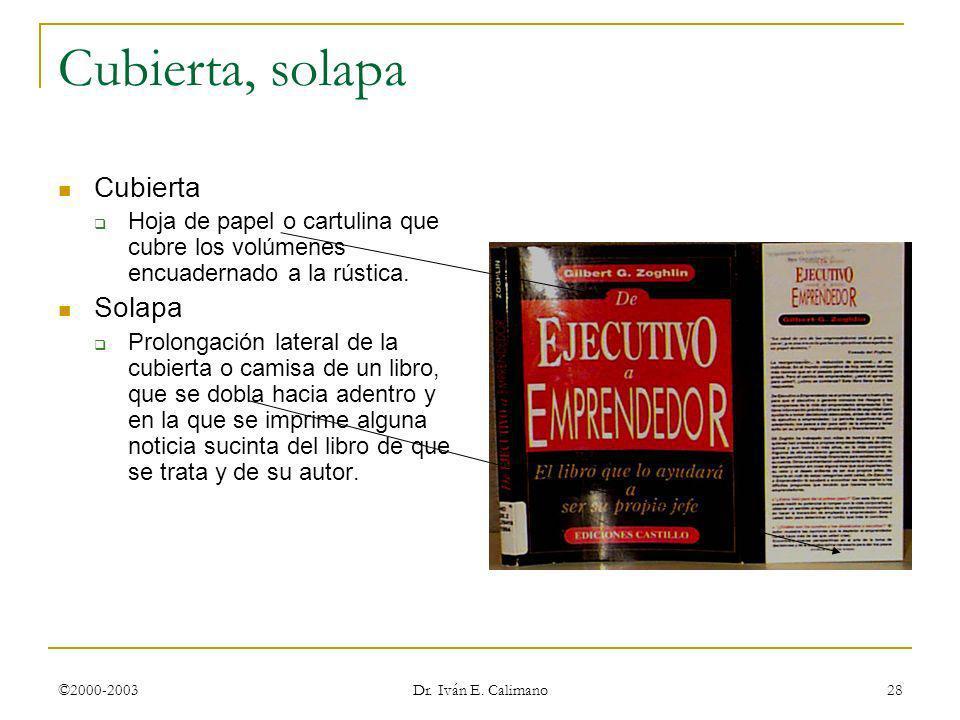 ©2000-2003 Dr. Iván E. Calimano 28 Cubierta, solapa Cubierta Hoja de papel o cartulina que cubre los volúmenes encuadernado a la rústica. Solapa Prolo