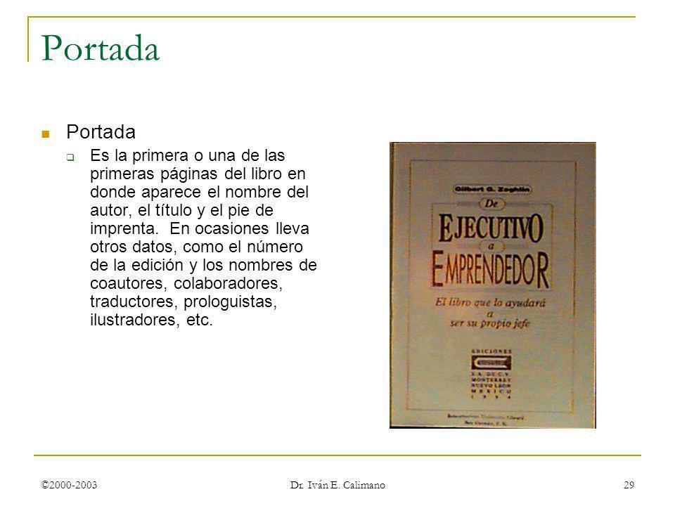 ©2000-2003 Dr. Iván E. Calimano 29 Portada Es la primera o una de las primeras páginas del libro en donde aparece el nombre del autor, el título y el