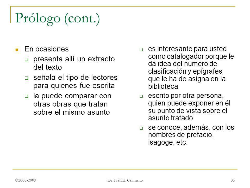 ©2000-2003 Dr. Iván E. Calimano 35 Prólogo (cont.) En ocasiones presenta allí un extracto del texto señala el tipo de lectores para quienes fue escrit