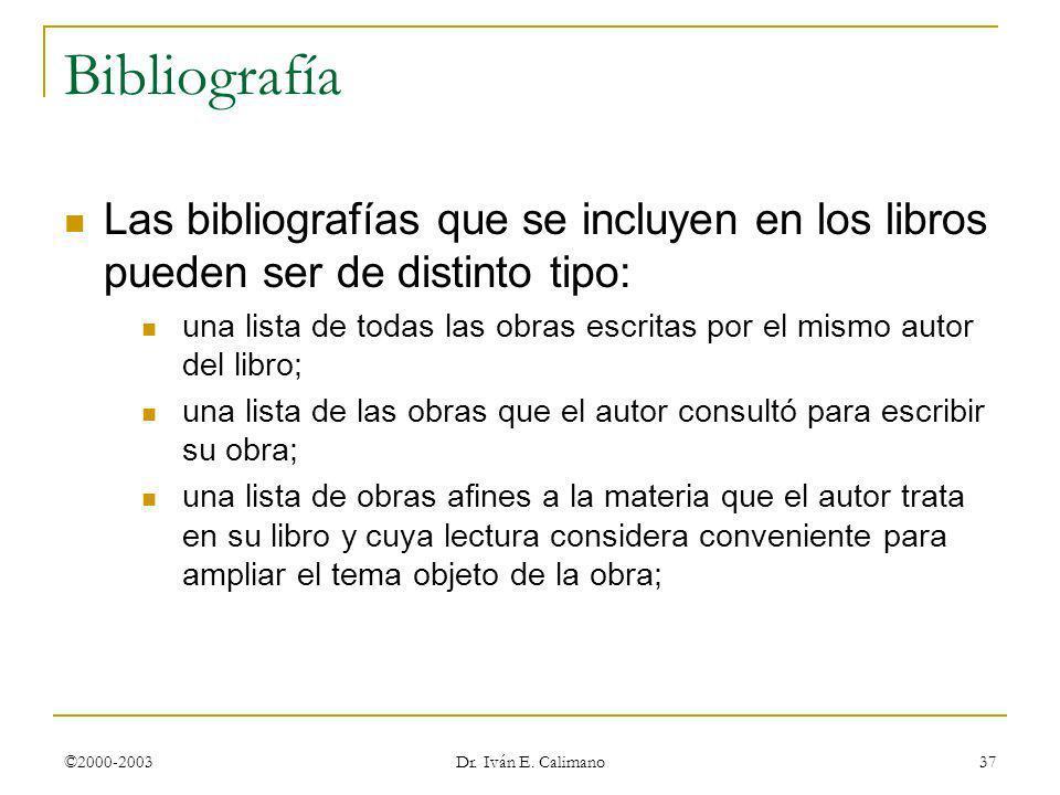 ©2000-2003 Dr. Iván E. Calimano 37 Bibliografía Las bibliografías que se incluyen en los libros pueden ser de distinto tipo: una lista de todas las ob