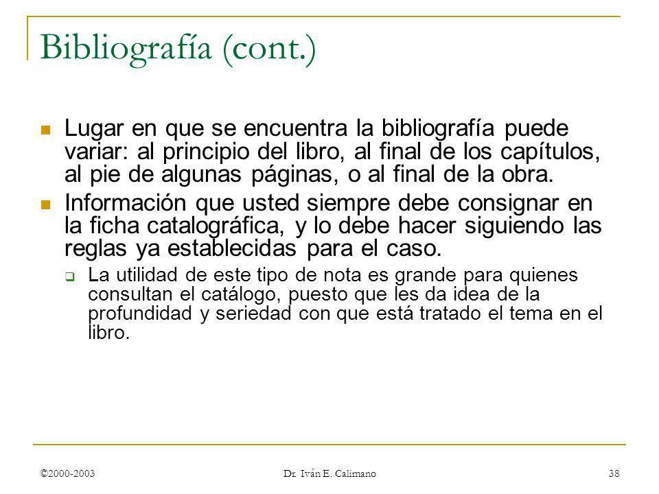 ©2000-2003 Dr. Iván E. Calimano 38 Bibliografía (cont.) Lugar en que se encuentra la bibliografía puede variar: al principio del libro, al final de lo