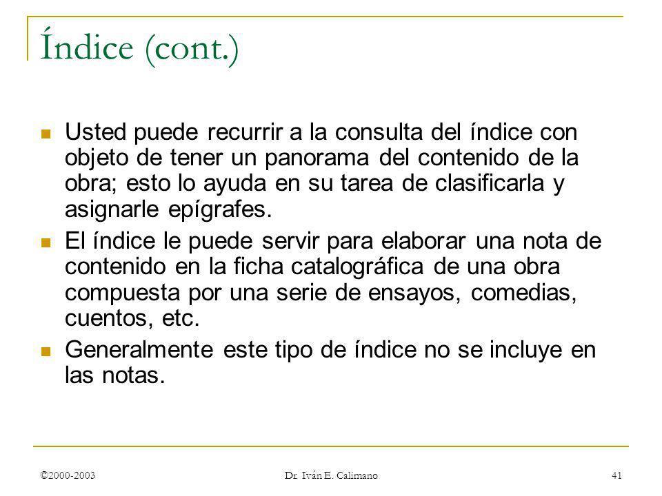 ©2000-2003 Dr. Iván E. Calimano 41 Índice (cont.) Usted puede recurrir a la consulta del índice con objeto de tener un panorama del contenido de la ob