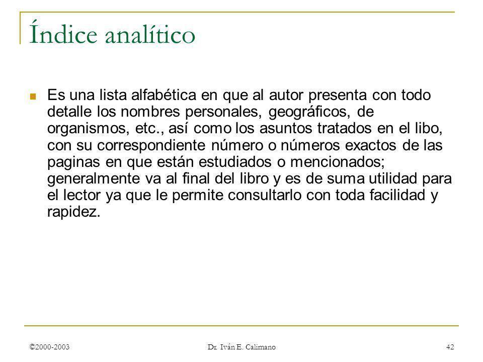 ©2000-2003 Dr. Iván E. Calimano 42 Índice analítico Es una lista alfabética en que al autor presenta con todo detalle los nombres personales, geográfi