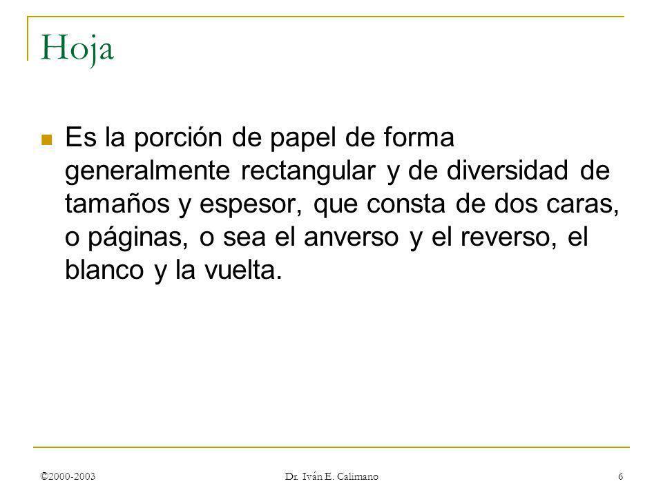©2000-2003 Dr. Iván E. Calimano 6 Hoja Es la porción de papel de forma generalmente rectangular y de diversidad de tamaños y espesor, que consta de do