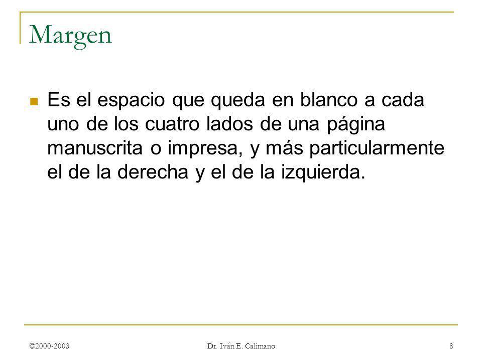 ©2000-2003 Dr. Iván E. Calimano 8 Margen Es el espacio que queda en blanco a cada uno de los cuatro lados de una página manuscrita o impresa, y más pa