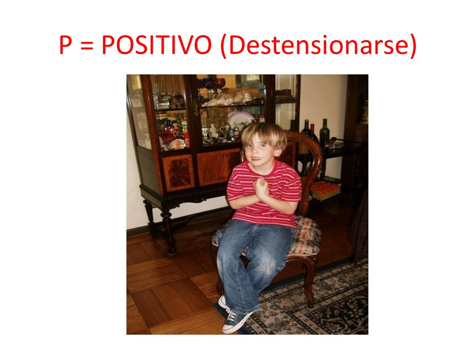 P = POSITIVO (Destensionarse)