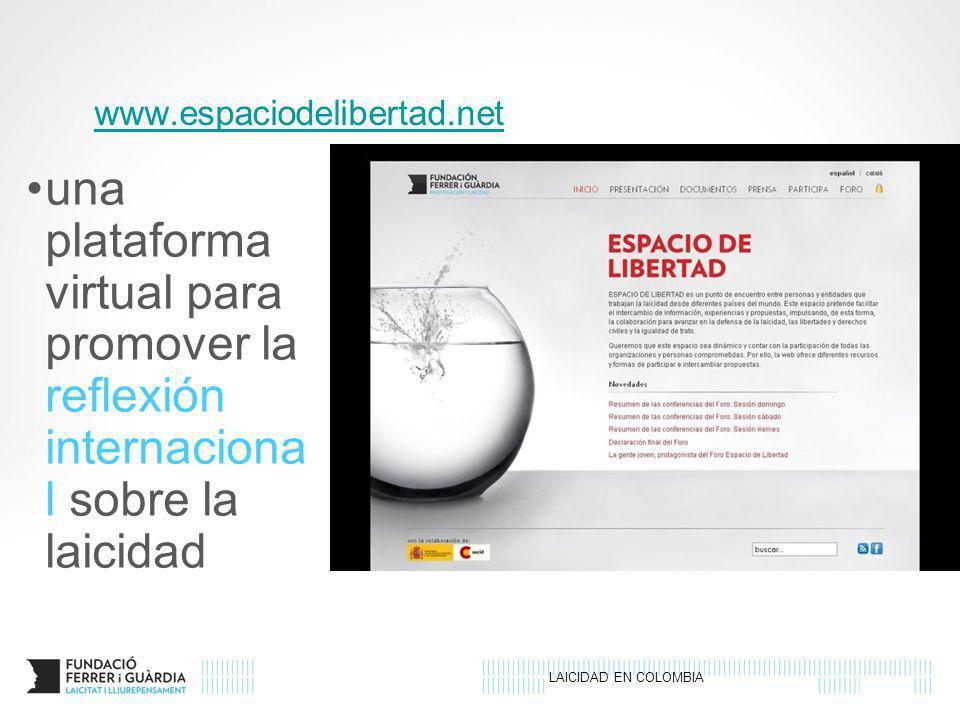 LAICIDAD EN COLOMBIA www.espaciodelibertad.net una plataforma virtual para promover la reflexión internaciona l sobre la laicidad
