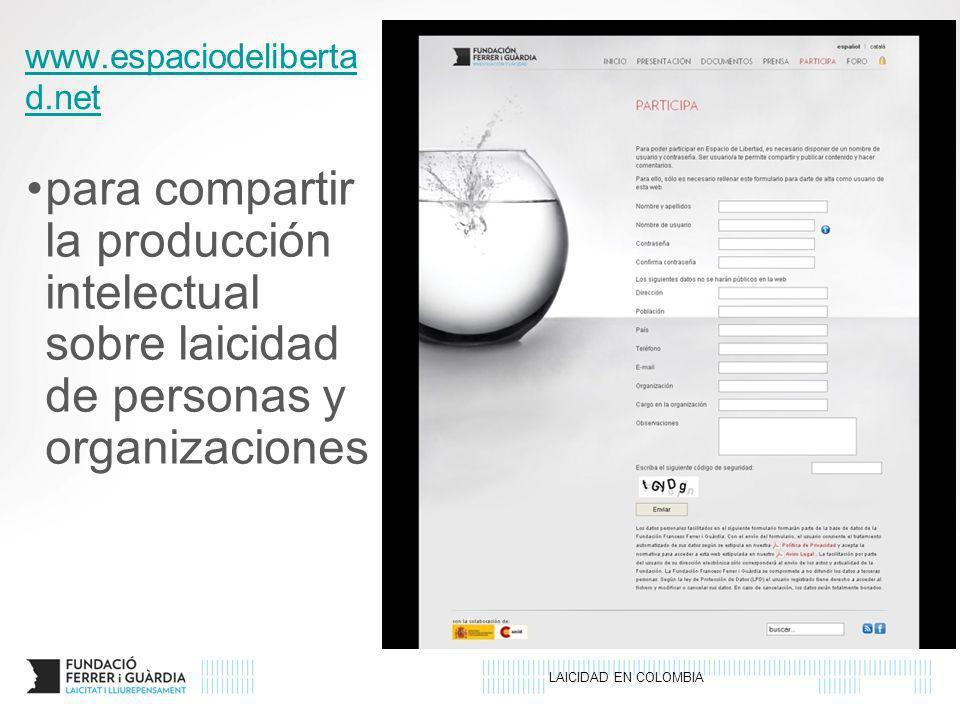 LAICIDAD EN COLOMBIA www.espaciodeliberta d.net para compartir la producción intelectual sobre laicidad de personas y organizaciones