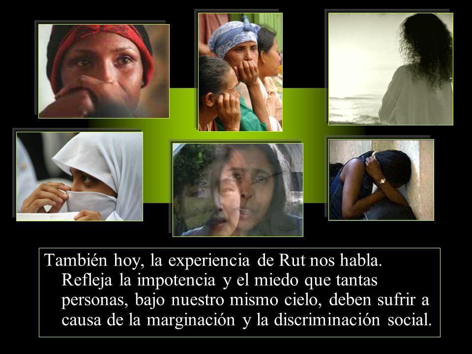 La historia de Rut, escrita miles de años antes de Cristo, se enlaza con la de tantas otras mujeres de todos los tiempos, víctimas de las injusticias