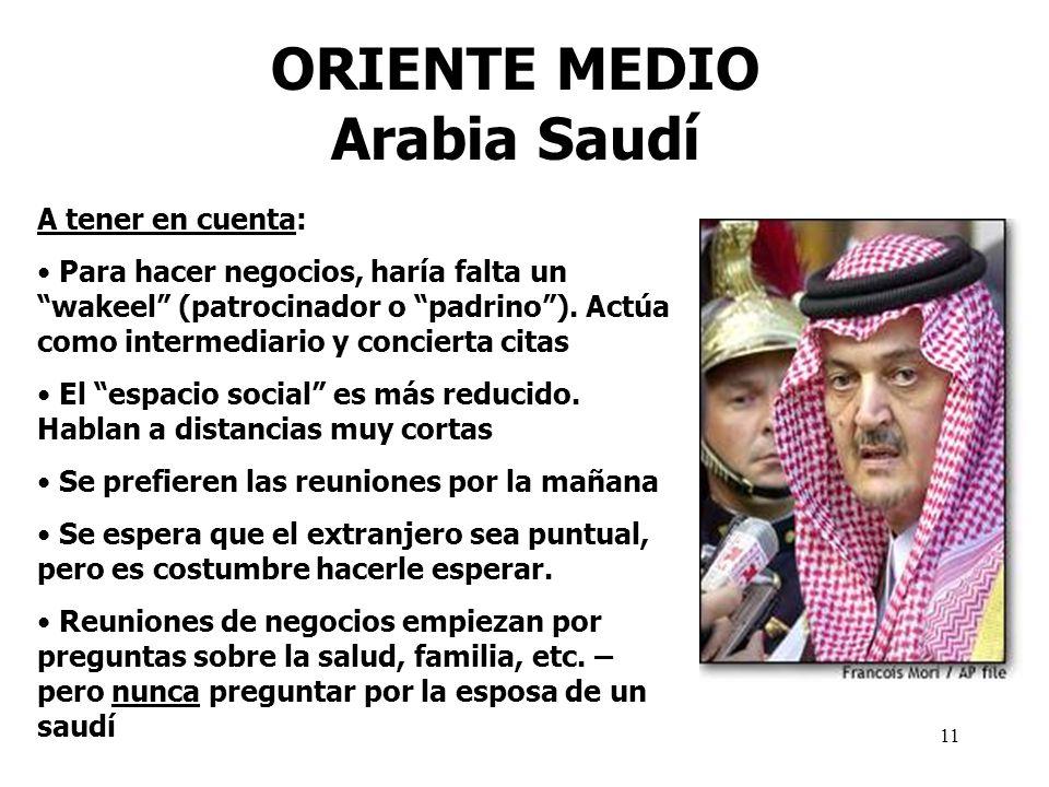 11 ORIENTE MEDIO Arabia Saudí A tener en cuenta: Para hacer negocios, haría falta un wakeel (patrocinador o padrino). Actúa como intermediario y conci