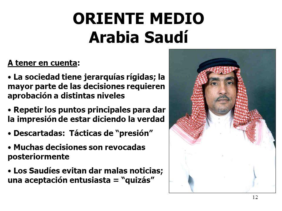 12 ORIENTE MEDIO Arabia Saudí A tener en cuenta: La sociedad tiene jerarquías rígidas; la mayor parte de las decisiones requieren aprobación a distint