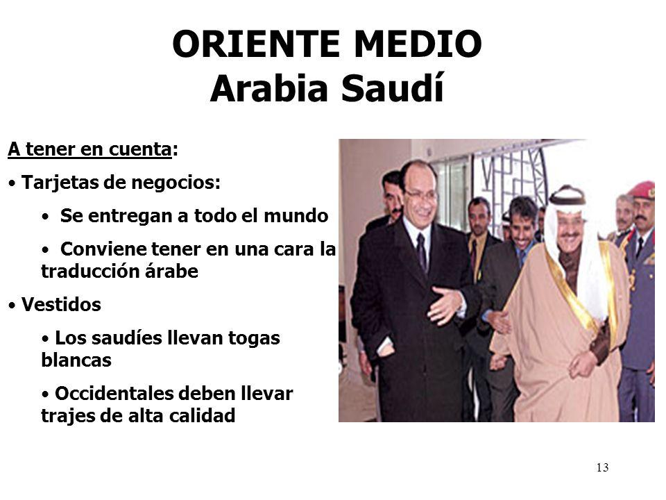 13 ORIENTE MEDIO Arabia Saudí A tener en cuenta: Tarjetas de negocios: Se entregan a todo el mundo Conviene tener en una cara la traducción árabe Vest