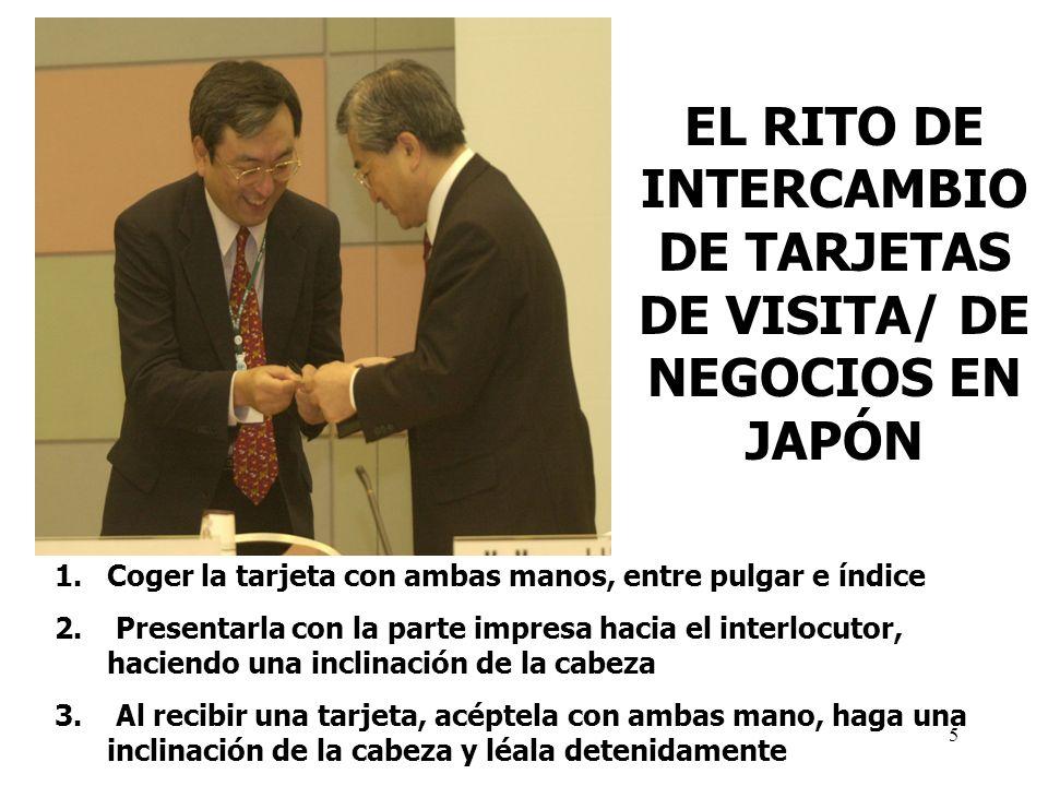 5 EL RITO DE INTERCAMBIO DE TARJETAS DE VISITA/ DE NEGOCIOS EN JAPÓN 1.Coger la tarjeta con ambas manos, entre pulgar e índice 2. Presentarla con la p