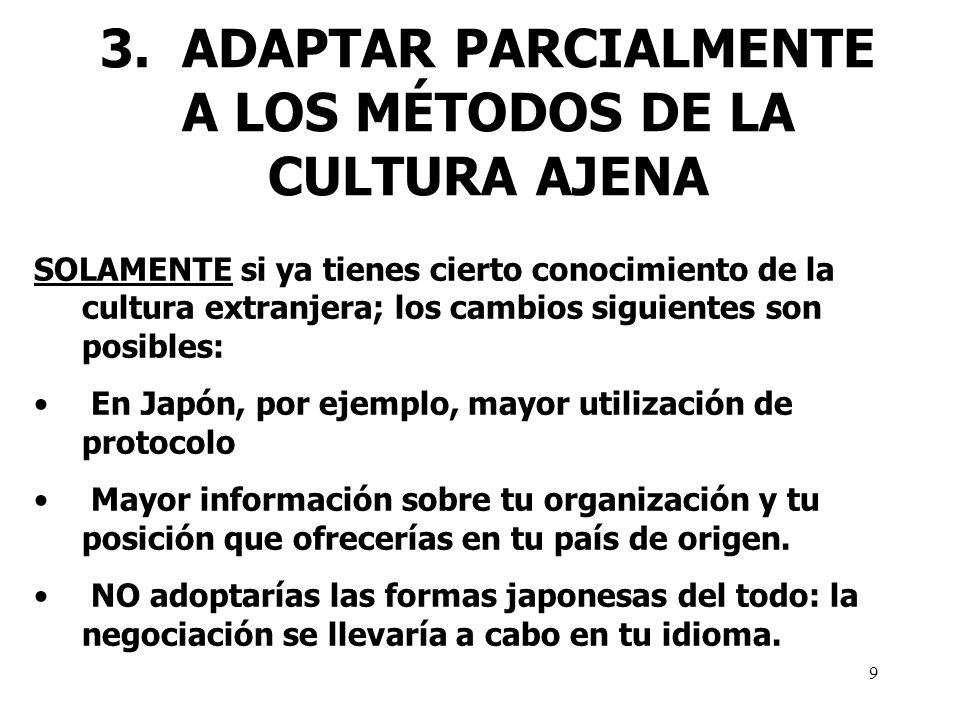9 3. ADAPTAR PARCIALMENTE A LOS MÉTODOS DE LA CULTURA AJENA SOLAMENTE si ya tienes cierto conocimiento de la cultura extranjera; los cambios siguiente