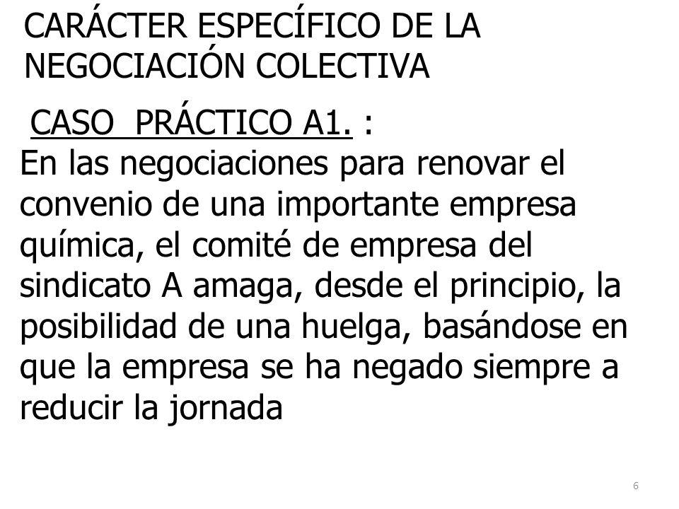 6 CARÁCTER ESPECÍFICO DE LA NEGOCIACIÓN COLECTIVA CASO PRÁCTICO A1. : En las negociaciones para renovar el convenio de una importante empresa química,