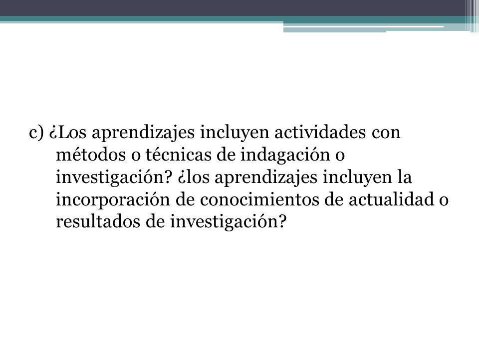 c) ¿Los aprendizajes incluyen actividades con métodos o técnicas de indagación o investigación? ¿los aprendizajes incluyen la incorporación de conocim