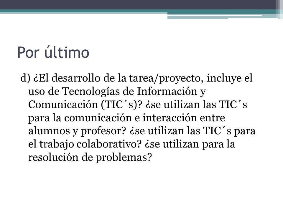 Por último d) ¿El desarrollo de la tarea/proyecto, incluye el uso de Tecnologías de Información y Comunicación (TIC´s)? ¿se utilizan las TIC´s para la