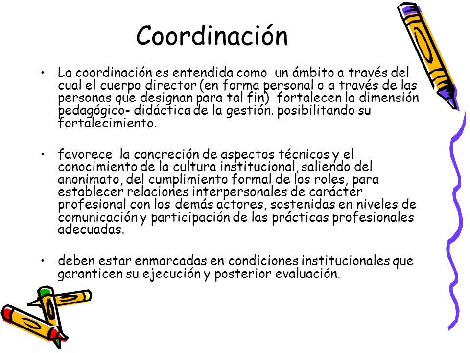Coordinación La coordinación es entendida como un ámbito a través del cual el cuerpo director (en forma personal o a través de las personas que design