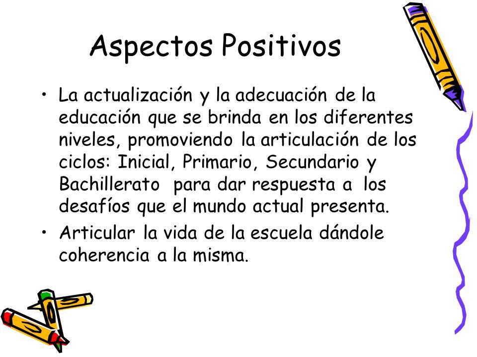 Aspectos Positivos La actualización y la adecuación de la educación que se brinda en los diferentes niveles, promoviendo la articulación de los ciclos