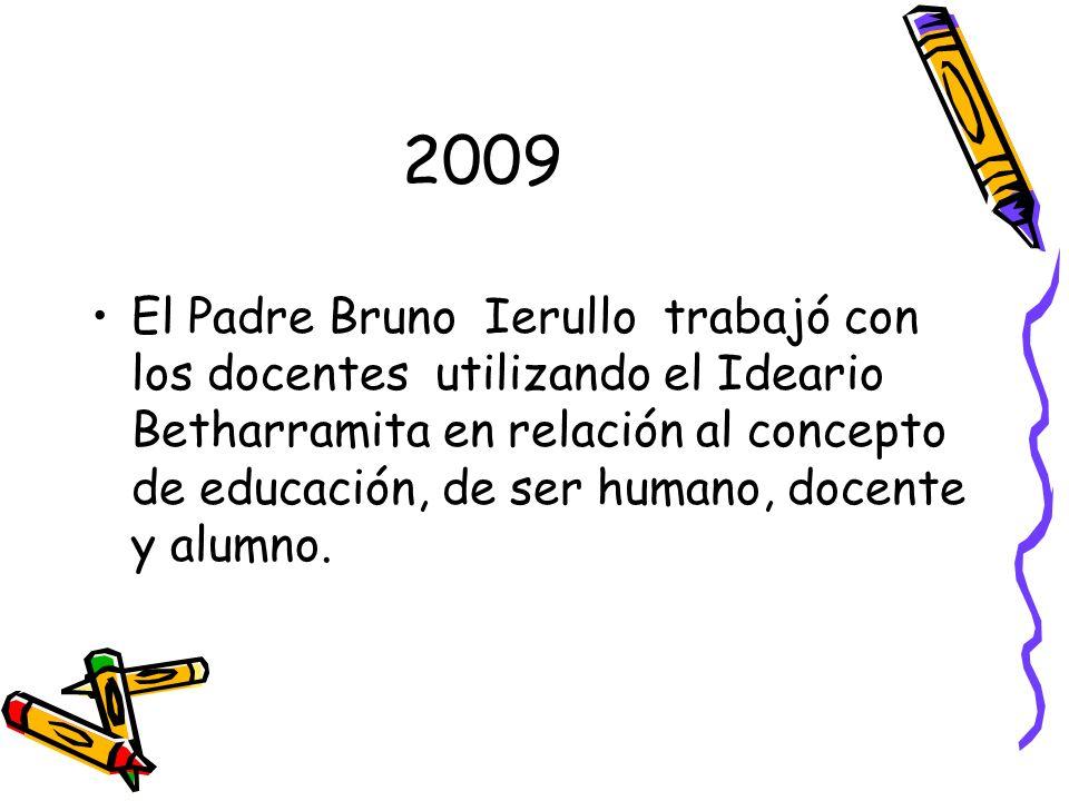 2009 El Padre Bruno Ierullo trabajó con los docentes utilizando el Ideario Betharramita en relación al concepto de educación, de ser humano, docente y