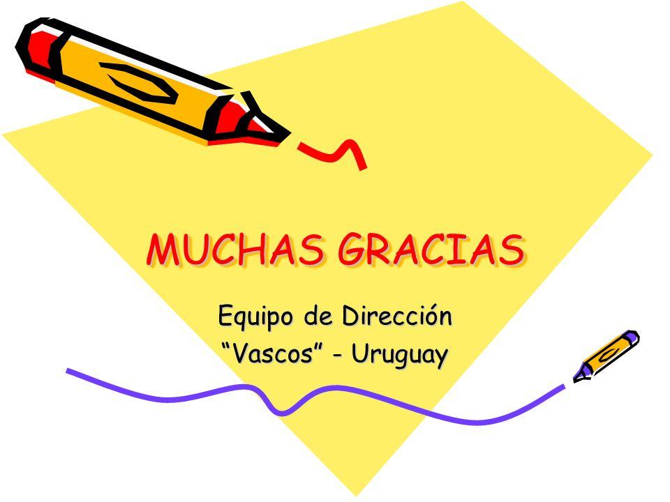 MUCHAS GRACIAS Equipo de Dirección Vascos - Uruguay