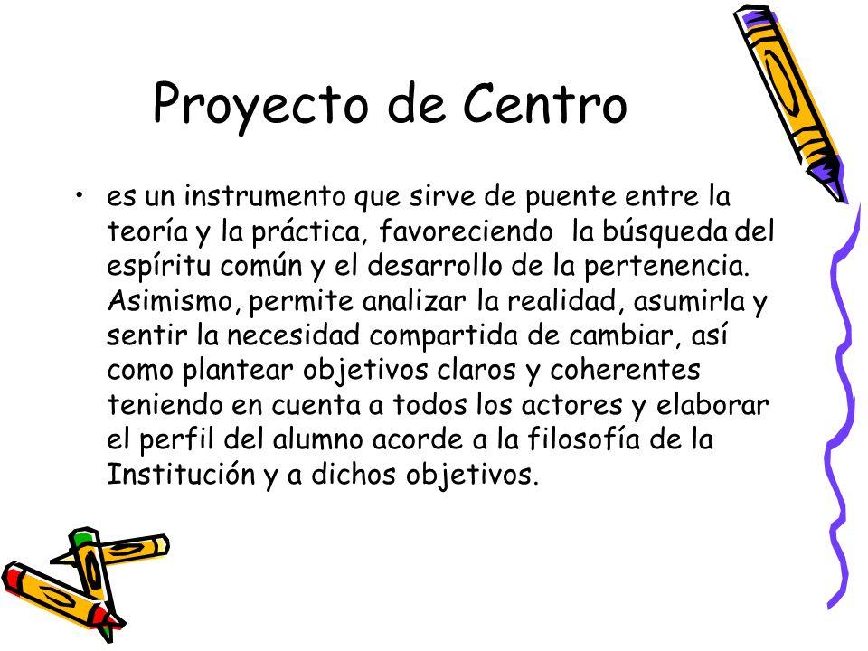Proyecto de Centro es un instrumento que sirve de puente entre la teoría y la práctica, favoreciendo la búsqueda del espíritu común y el desarrollo de
