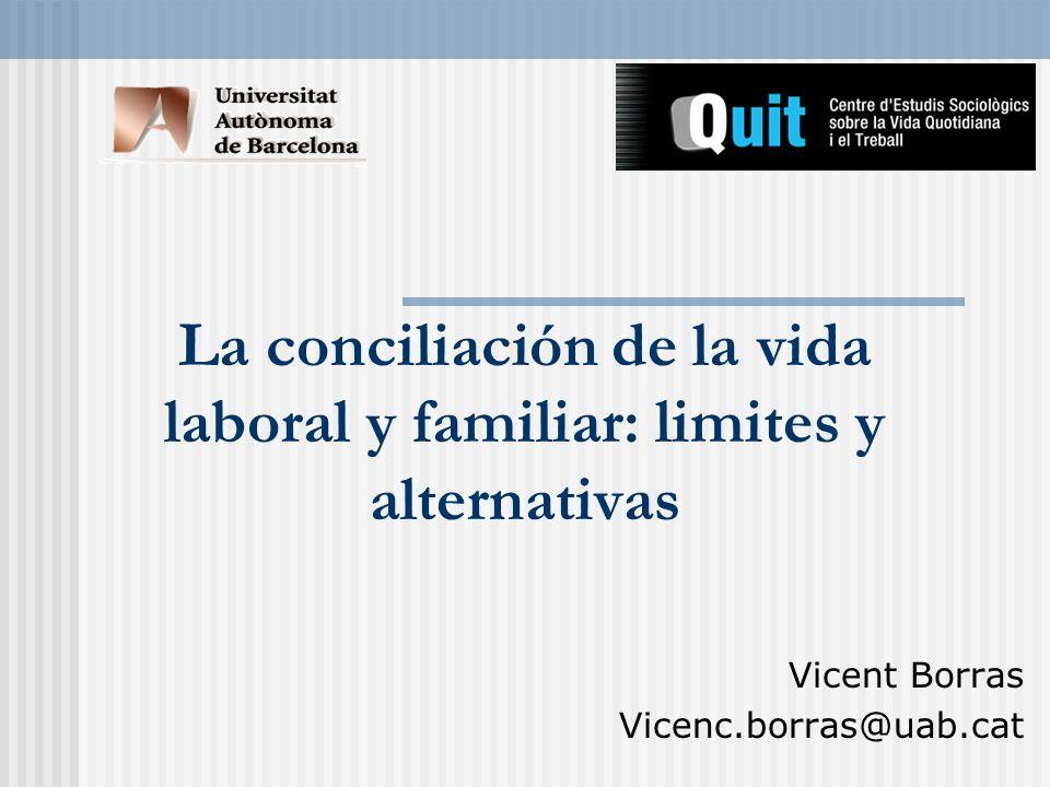La conciliación de la vida laboral y familiar: limites y alternativas Vicent Borras Vicenc.borras@uab.cat
