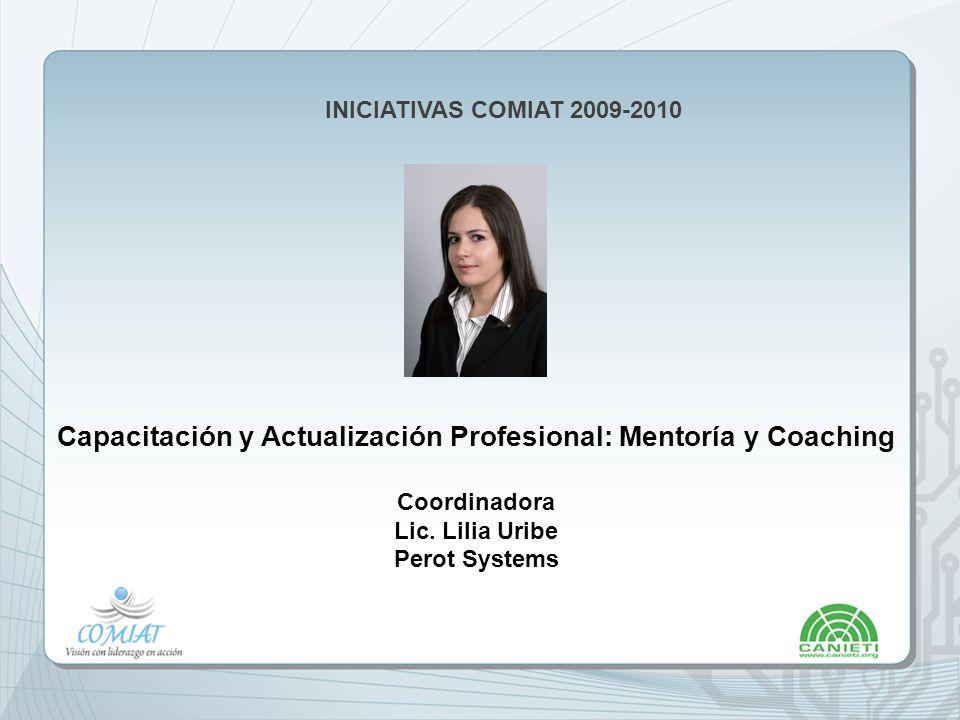 INICIATIVAS COMIAT 2009-2010 Capacitación y Actualización Profesional: Mentoría y Coaching Coordinadora Lic.