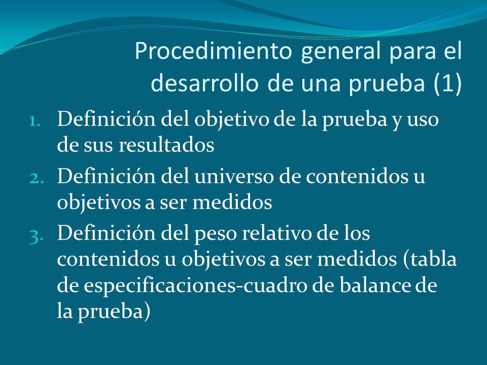 Procedimiento general para el desarrollo de una prueba (1) 1. Definición del objetivo de la prueba y uso de sus resultados 2. Definición del universo