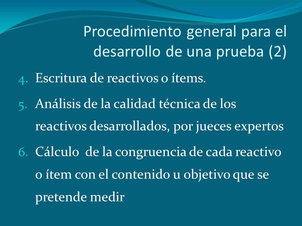 Procedimiento general para el desarrollo de una prueba (2) 4. Escritura de reactivos o ítems. 5. Análisis de la calidad técnica de los reactivos desar