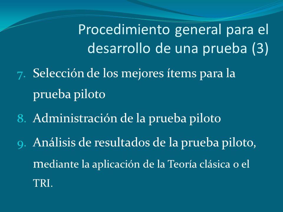 Procedimiento general para el desarrollo de una prueba (3) 7. Selección de los mejores ítems para la prueba piloto 8. Administración de la prueba pilo